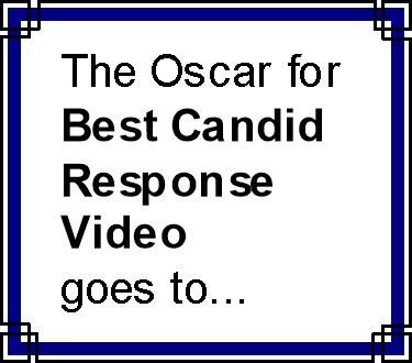 "At the yearly Academy Awards presentation, inside the envelope would be a card which starts out ""The Oscar for Best Candid Reaction Video goes to..."""
