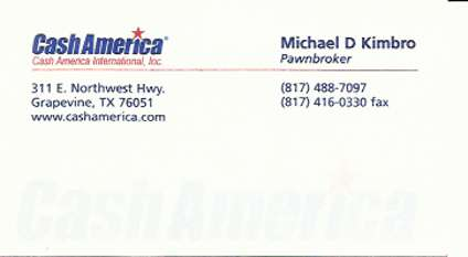 My businss card from the Cash America pawn shop chain of Fort Worth, Texas USA.