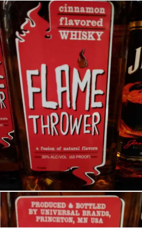 Check out the labels on this bottle of Flame Thrower which is produced and bottled by Universal Brands of Princeton, MN USA.