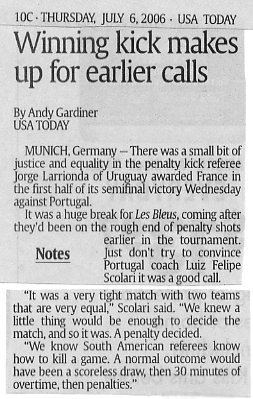 "Image Credit:  USA Today Newspaper, July 6, 2006 edition, page 10C, article by Andy Gardiner titled ""Winning kick makes up for earlier calls"" where Portugal coach Luiz Filipe Scolari is quoted saying:  ""A normal outcome would have been a scoreless draw, then 30 minutes of overtime, then penalties."""